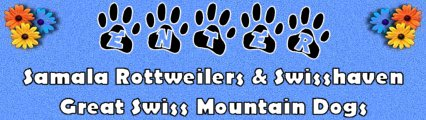 Enter to visit Samala Rottweilers & Swisshaven Greater Swiss Mountain Dogs